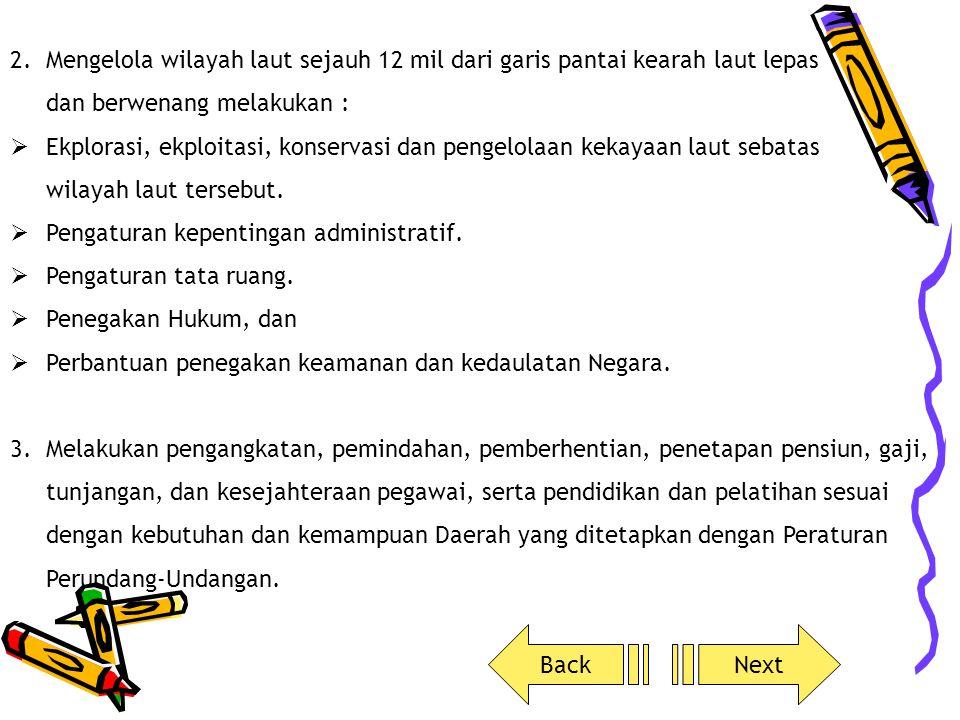 Kewenangan Daerah Kewenangan Daerah menurut ketentuan Undang – Undang Nomor 22 Tahun 1999 secara tegas dinyatakan bahwa : Kewenangan Daerah adalah Mengatur dan mengurus kepentingan masyarakat setempat menurut prakarsa sendiri berdasarkan aspirasi masyarakat dalam ikatan Negara Kesatuan Republik Indonesisa.