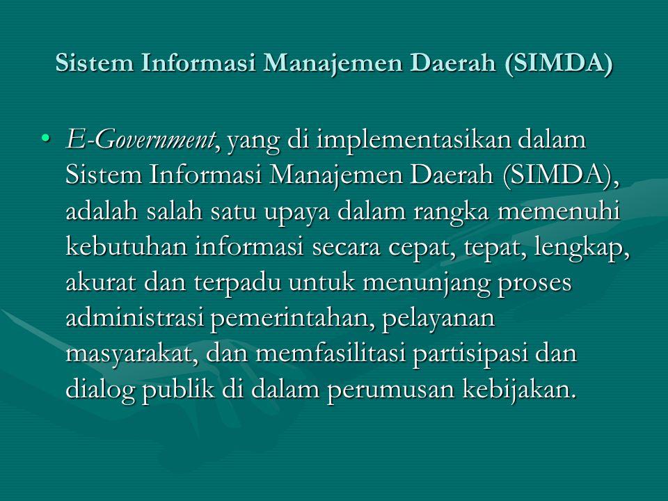 Tingkatan SIMDA 1.Sistem Informasi Eksekutif sebagai pendukung Pimpinan Daerah dalam Pengambilan Keputusan dan Penetapan Kebijakan 2.Sistem Informasi Fungsional bagi para Pimpinan Dinas/Badan/Lembaga sebagai pendukung Informasi Strategis Pimpinan Daerah.