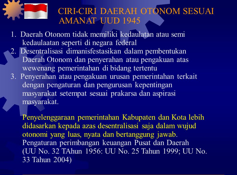 1.Daerah Otonom tidak memiliki kedaulatan atau semi kedaulaatan seperti di negara federal 2.