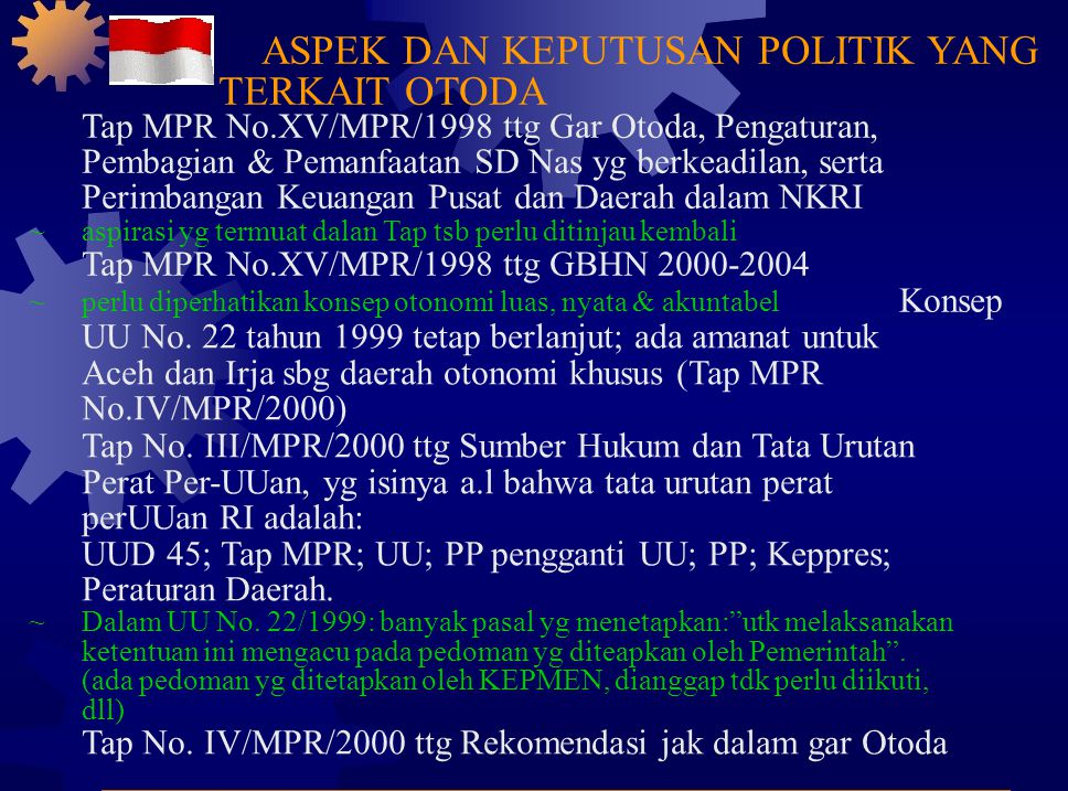 ~aspirasi yg termuat dalan Tap tsb perlu ditinjau kembali Tap MPR No.XV/MPR/1998 ttg GBHN 2000-2004 ~perlu diperhatikan konsep otonomi luas, nyata & akuntabel Konsep UU No.