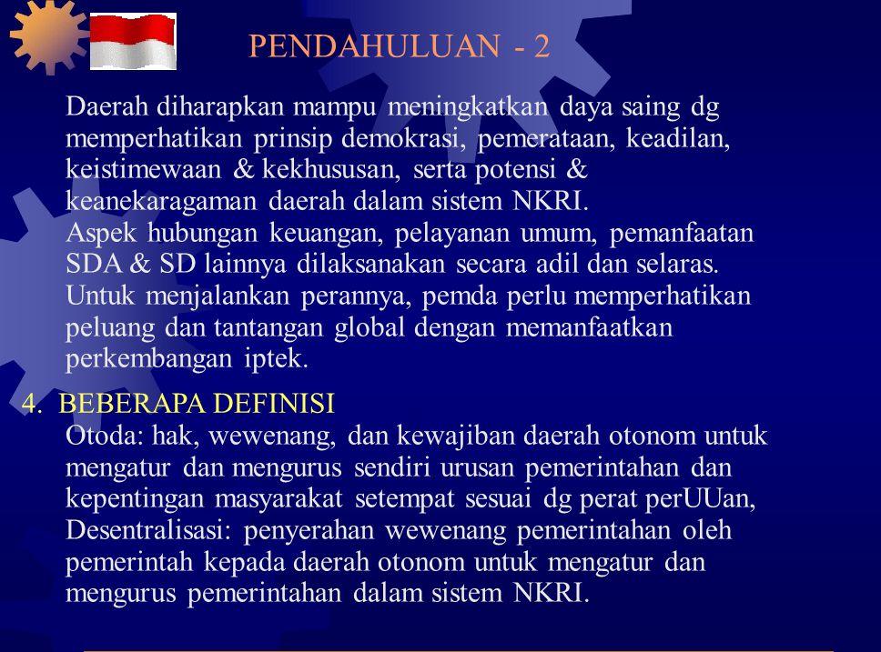 4. BEBERAPA DEFINISI Otoda: hak, wewenang, dan kewajiban daerah otonom untuk mengatur dan mengurus sendiri urusan pemerintahan dan kepentingan masyara