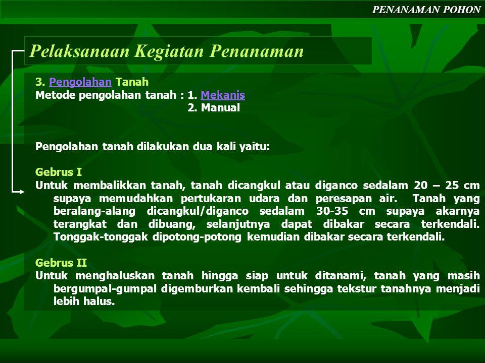PENANAMAN POHON Pelaksanaan Kegiatan Penanaman 3. Pengolahan TanahPengolahan Metode pengolahan tanah : 1. MekanisMekanis 2. Manual Pengolahan tanah di