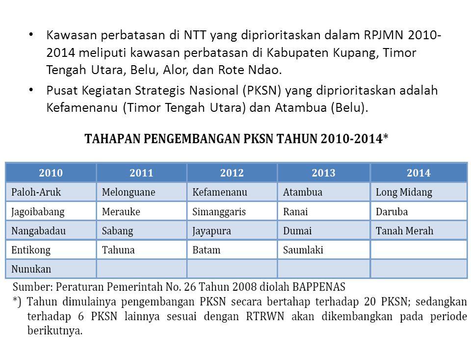 Kawasan perbatasan di NTT yang diprioritaskan dalam RPJMN 2010- 2014 meliputi kawasan perbatasan di Kabupaten Kupang, Timor Tengah Utara, Belu, Alor,