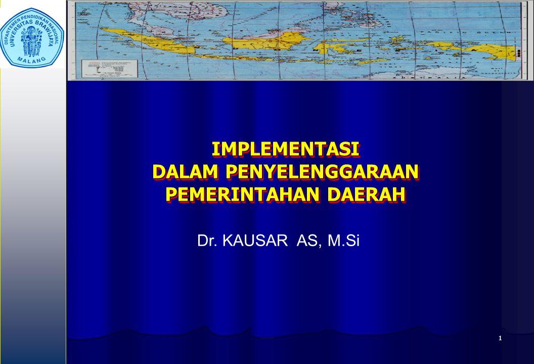 1 IMPLEMENTASI DALAM PENYELENGGARAAN PEMERINTAHAN DAERAH Dr. KAUSAR AS, M.Si