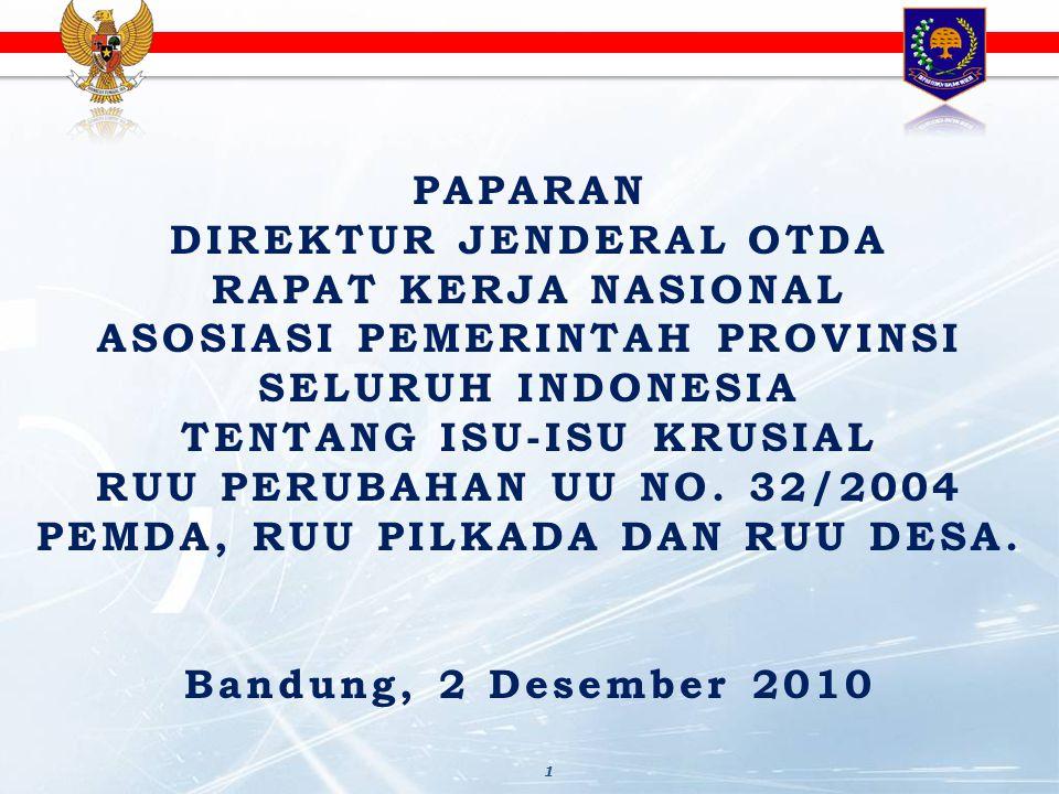 PAPARAN DIREKTUR JENDERAL OTDA RAPAT KERJA NASIONAL ASOSIASI PEMERINTAH PROVINSI SELURUH INDONESIA TENTANG ISU-ISU KRUSIAL RUU PERUBAHAN UU NO. 32/200