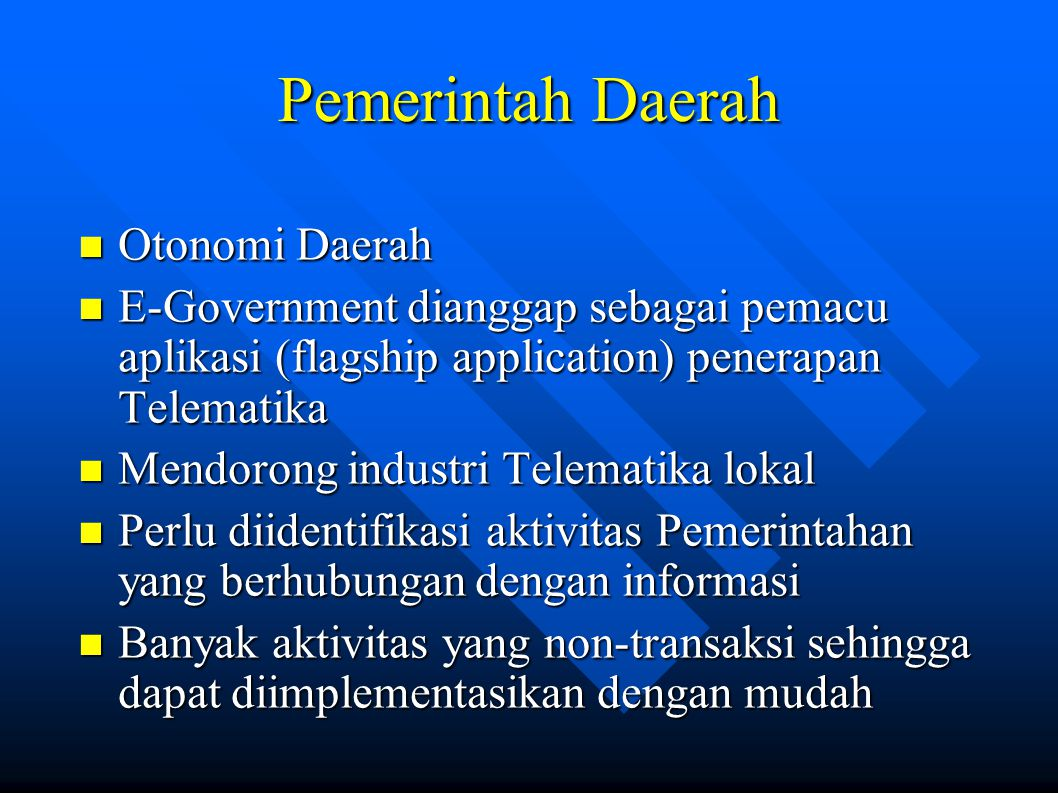 Pemerintah Daerah Otonomi Daerah Otonomi Daerah E-Government dianggap sebagai pemacu aplikasi (flagship application) penerapan Telematika E-Government