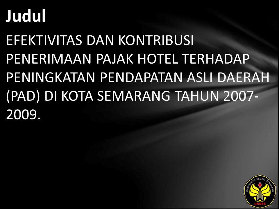 Judul EFEKTIVITAS DAN KONTRIBUSI PENERIMAAN PAJAK HOTEL TERHADAP PENINGKATAN PENDAPATAN ASLI DAERAH (PAD) DI KOTA SEMARANG TAHUN 2007- 2009.