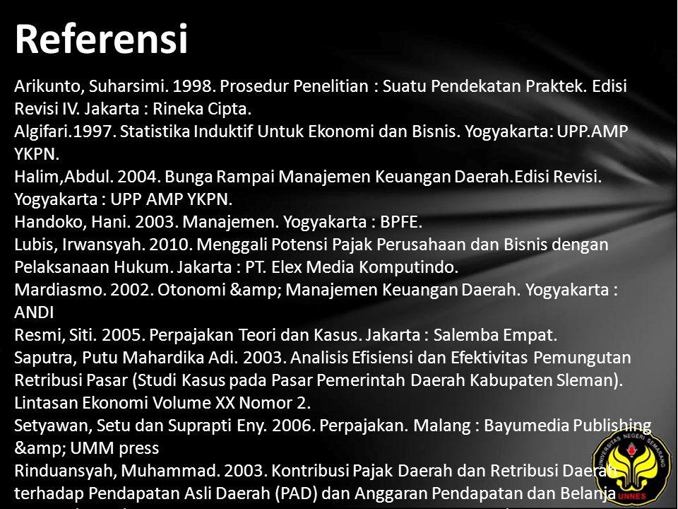 Referensi Arikunto, Suharsimi. 1998. Prosedur Penelitian : Suatu Pendekatan Praktek. Edisi Revisi IV. Jakarta : Rineka Cipta. Algifari.1997. Statistik
