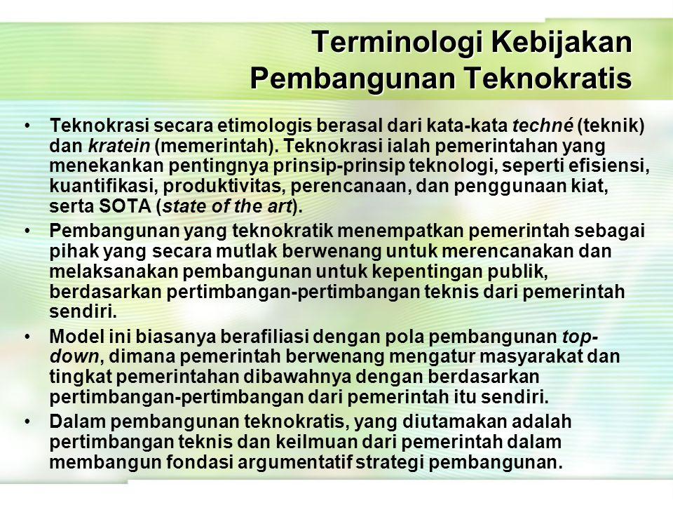 Terminologi Kebijakan Pembangunan Teknokratis Teknokrasi secara etimologis berasal dari kata-kata techné (teknik) dan kratein (memerintah). Teknokrasi