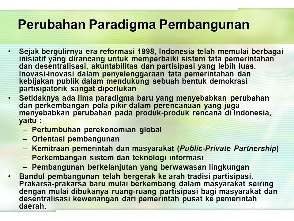 Sejak bergulirnya era reformasi 1998, Indonesia telah memulai berbagai inisiatif yang dirancang untuk memperbaiki sistem tata pemerintahan dan desentr