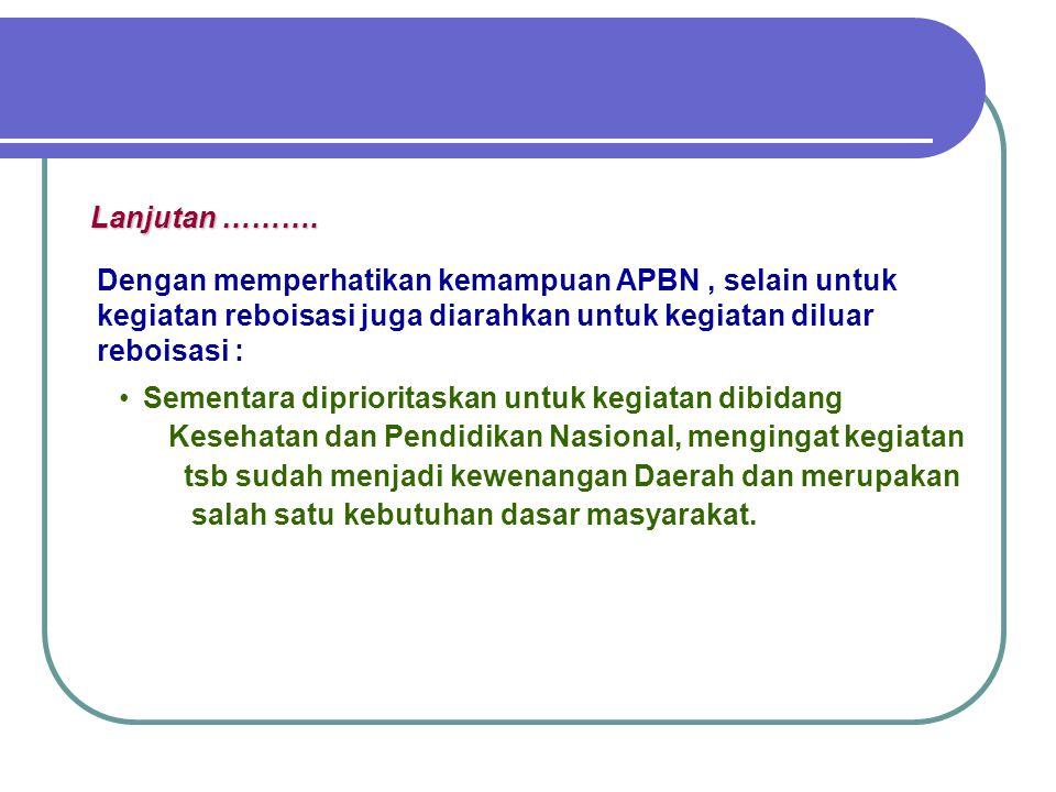 Dengan memperhatikan kemampuan APBN, selain untuk kegiatan reboisasi juga diarahkan untuk kegiatan diluar reboisasi : Sementara diprioritaskan untuk k