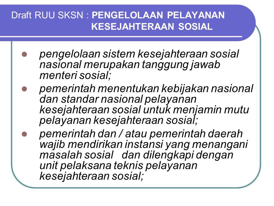 Draft RUU SKSN : PENGELOLAAN PELAYANAN KESEJAHTERAAN SOSIAL pengelolaan sistem kesejahteraan sosial nasional merupakan tanggung jawab menteri sosial;