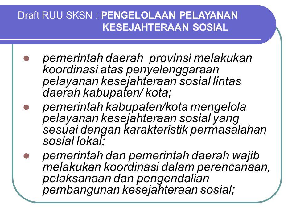 pemerintah daerah provinsi melakukan koordinasi atas penyelenggaraan pelayanan kesejahteraan sosial lintas daerah kabupaten/ kota; pemerintah kabupate