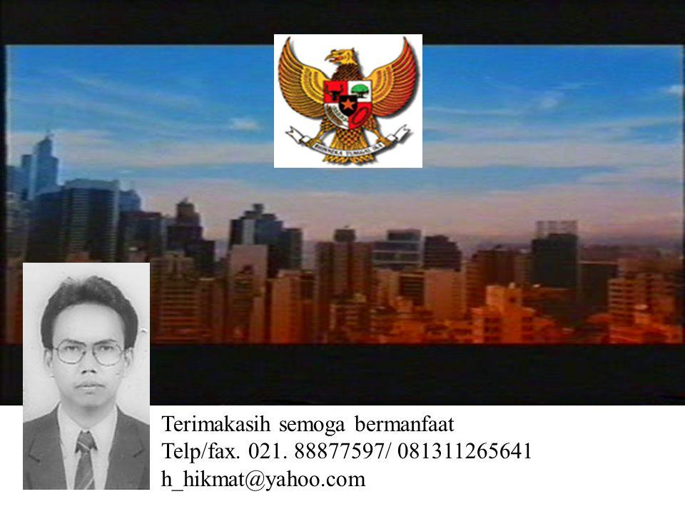 Terimakasih semoga bermanfaat Telp/fax. 021. 88877597/ 081311265641 h_hikmat@yahoo.com