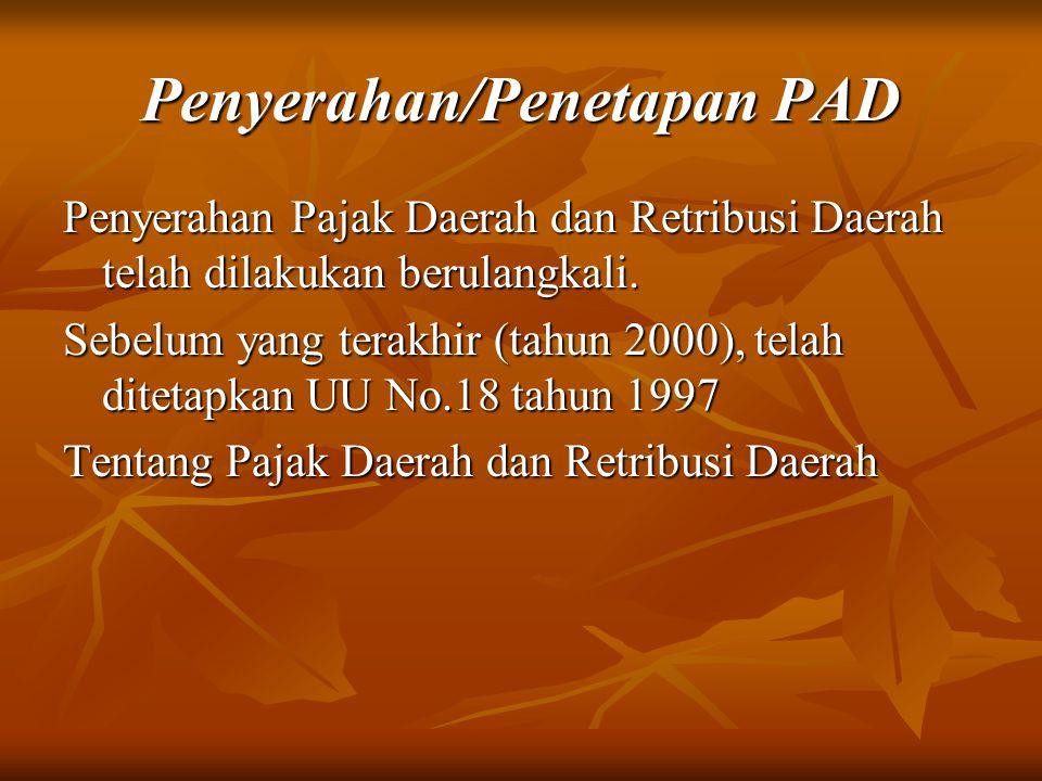 Penyerahan/Penetapan PAD Penyerahan Pajak Daerah dan Retribusi Daerah telah dilakukan berulangkali. Sebelum yang terakhir (tahun 2000), telah ditetapk