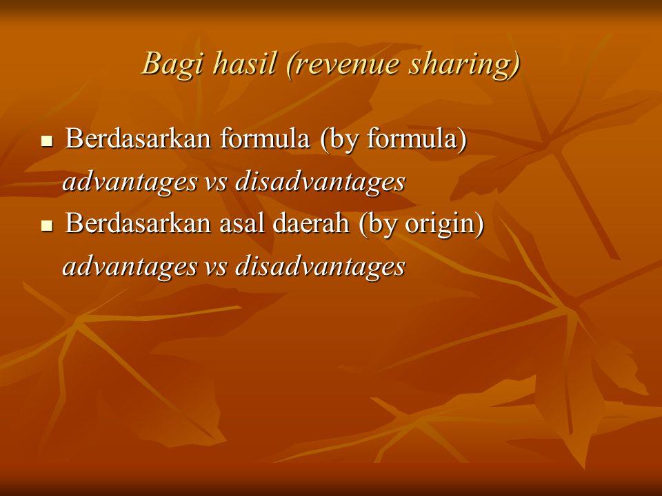 Bagi hasil (revenue sharing) Berdasarkan formula (by formula) Berdasarkan formula (by formula) advantages vs disadvantages advantages vs disadvantages