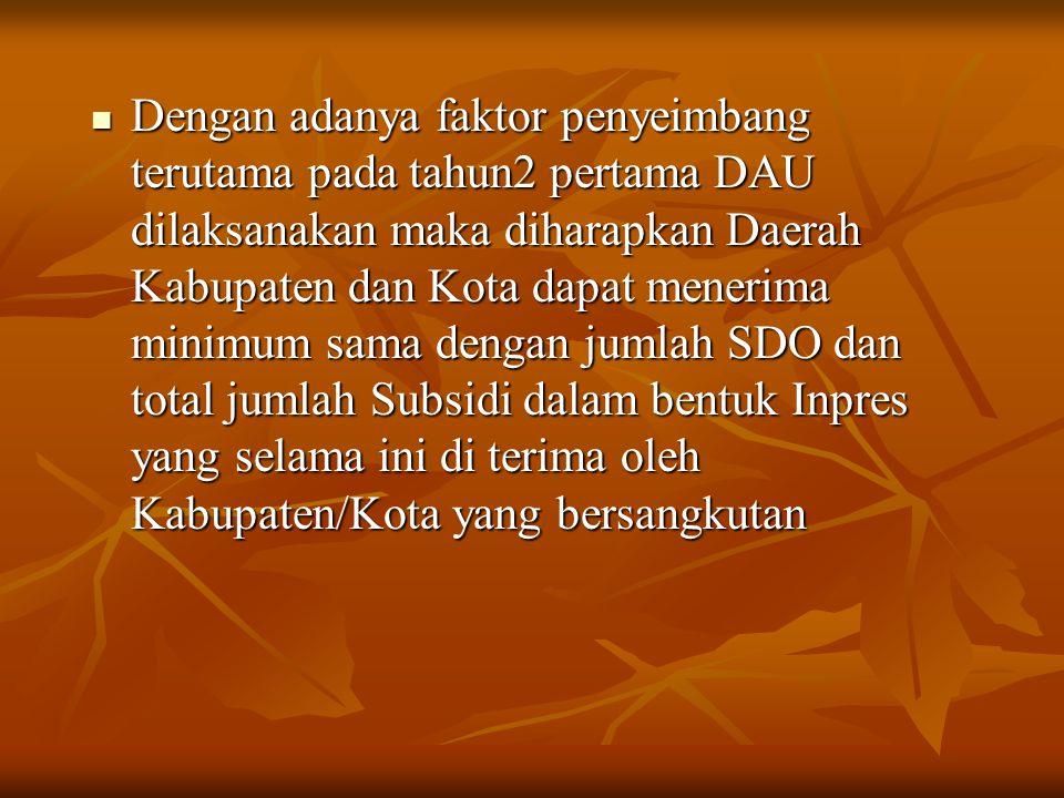 Dengan adanya faktor penyeimbang terutama pada tahun2 pertama DAU dilaksanakan maka diharapkan Daerah Kabupaten dan Kota dapat menerima minimum sama d