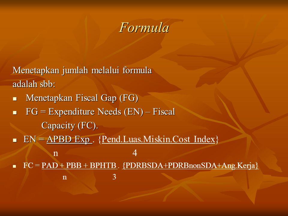 FormulaFormula Menetapkan jumlah melalui formula adalah sbb: Menetapkan Fiscal Gap (FG) Menetapkan Fiscal Gap (FG) FG = Expenditure Needs (EN) – Fisca