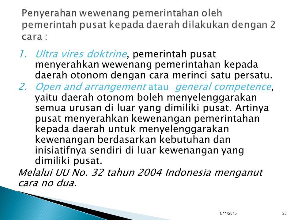1.Ultra vires doktrine, pemerintah pusat menyerahkan wewenang pemerintahan kepada daerah otonom dengan cara merinci satu persatu.