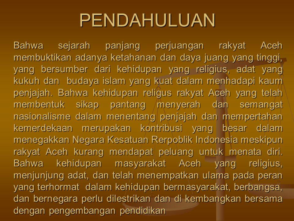 Penghayatan terhadap ajaran agama islam dalam jangka panjang itu melahirkan budaya Aceh yeng tercermin dalam kehidupan adat.