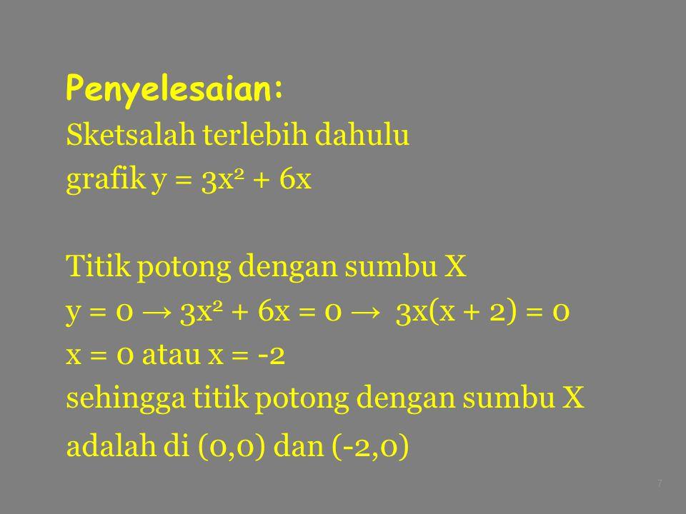 7 Penyelesaian: Sketsalah terlebih dahulu grafik y = 3x 2 + 6x Titik potong dengan sumbu X y = 0 → 3x 2 + 6x = 0 → 3x(x + 2) = 0 x = 0 atau x = -2 seh