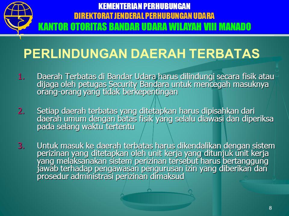 DIREKTORAT JENDERAL PERHUBUNGAN UDARA DIREKTORAT FASILITAS ELEKTRONIKA DAN LISTRIK PENERBANGAN SUB DIREKTORAT FASILITAS LISTRIK BANDARA KEMENTERIAN PERHUBUNGAN DIREKTORAT JENDERAL PERHUBUNGAN UDARA KANTOR OTORITAS BANDAR UDARA WILAYAH VIII MANADO 9 PERSYARATAN UMUM DAN PENGAWASAN JALAN MASUK KE DAERAH TERBATAS 1.Orang yang dapat masuk ke daerah terbatas adalah calon penumpang yang memiliki dokumen perjalanan angkutan udara dan pegawai/petugas yang memiliki izin masuk 2.Kendaraan yang dapat masuk ke daerah terbatas adalah kendaraan yang digunakan untuk menunjang kegiatan penerbangan dan harus memiliki izin masuk