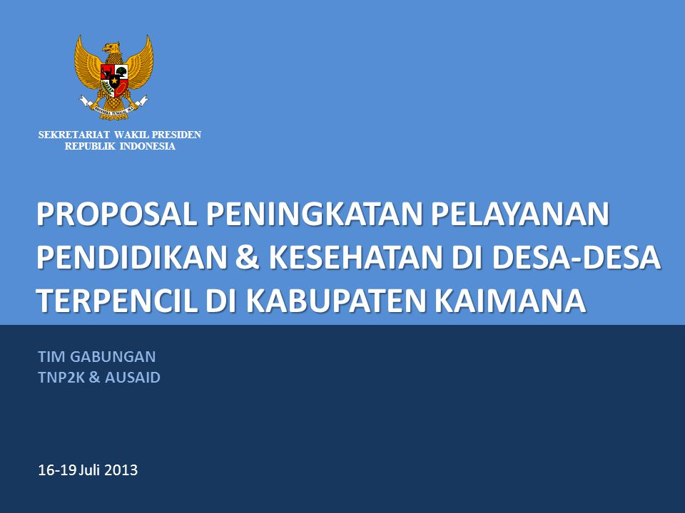 NATIONAL TEAM FOR THE ACCELERATION OF POVERTY REDUCTION SEKRETARIAT WAKIL PRESIDEN REPUBLIK INDONESIA PROPOSAL PENINGKATAN PELAYANAN PENDIDIKAN & KESE
