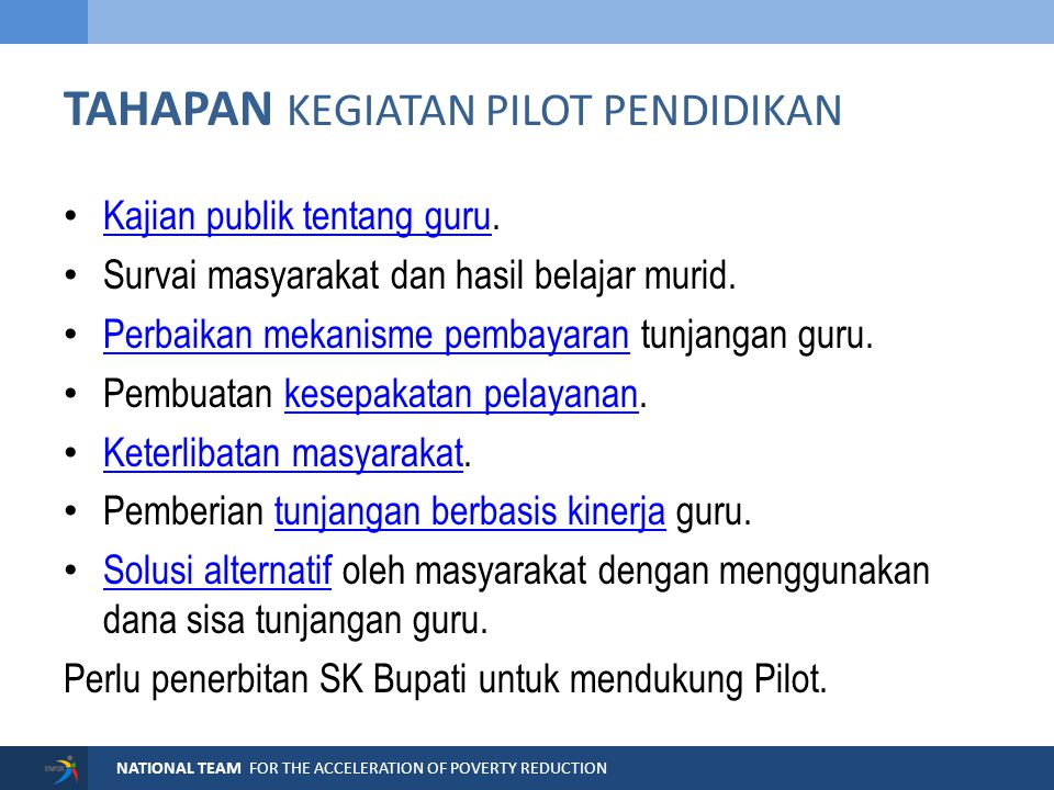NATIONAL TEAM FOR THE ACCELERATION OF POVERTY REDUCTION TAHAPAN KEGIATAN PILOT PENDIDIKAN Kajian publik tentang guru. Kajian publik tentang guru Surva