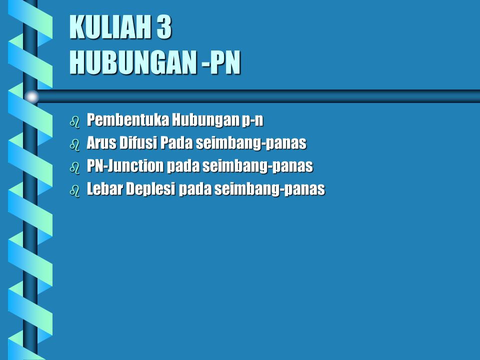 KULIAH 3 HUBUNGAN -PN b Pembentuka Hubungan p-n b Arus Difusi Pada seimbang-panas b PN-Junction pada seimbang-panas b Lebar Deplesi pada seimbang-pana