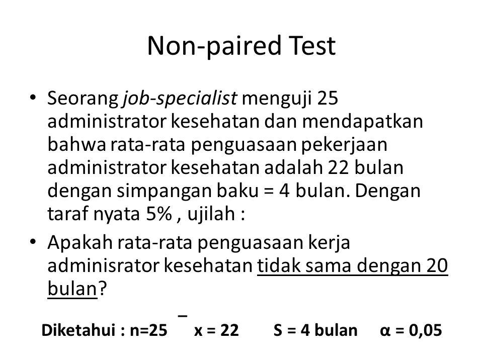 Non-paired Test Seorang job-specialist menguji 25 administrator kesehatan dan mendapatkan bahwa rata-rata penguasaan pekerjaan administrator kesehatan