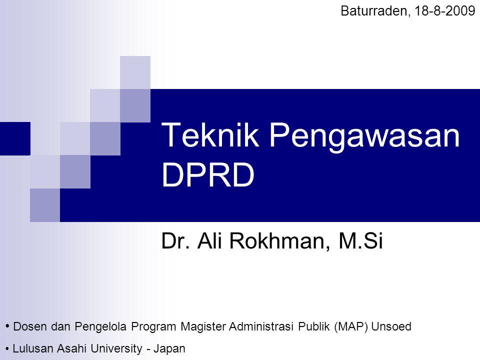 Teknik Pengawasan DPRD Dr. Ali Rokhman, M.Si Dosen dan Pengelola Program Magister Administrasi Publik (MAP) Unsoed Lulusan Asahi University - Japan Ba