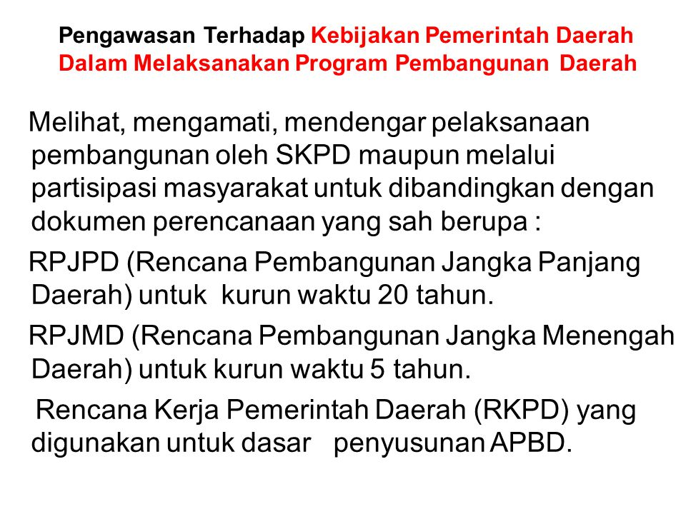 Melihat, mengamati, mendengar pelaksanaan pembangunan oleh SKPD maupun melalui partisipasi masyarakat untuk dibandingkan dengan dokumen perencanaan ya