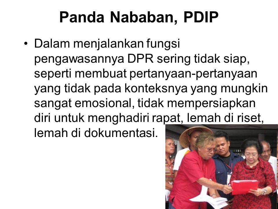 Panda Nababan, PDIP Dalam menjalankan fungsi pengawasannya DPR sering tidak siap, seperti membuat pertanyaan-pertanyaan yang tidak pada konteksnya yan
