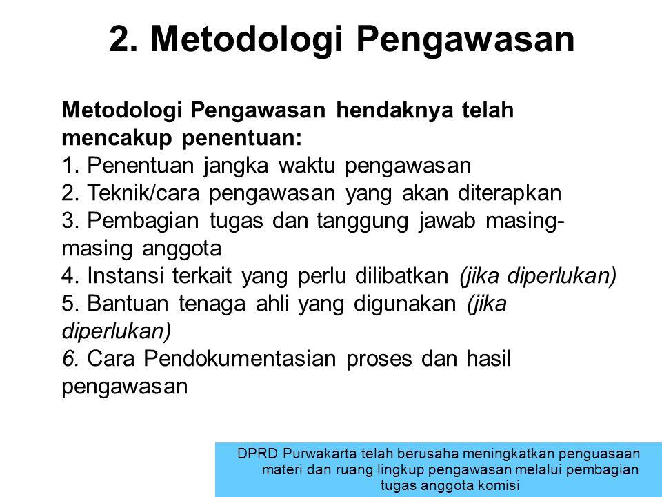 2. Metodologi Pengawasan DPRD Purwakarta telah berusaha meningkatkan penguasaan materi dan ruang lingkup pengawasan melalui pembagian tugas anggota ko