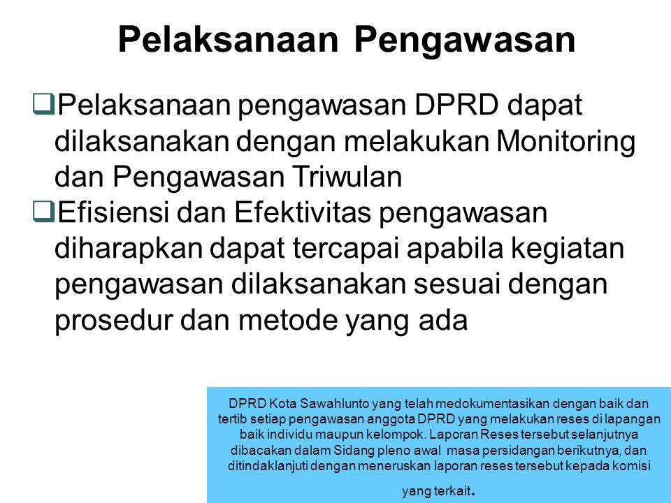 Pelaksanaan Pengawasan  Pelaksanaan pengawasan DPRD dapat dilaksanakan dengan melakukan Monitoring dan Pengawasan Triwulan  Efisiensi dan Efektivita