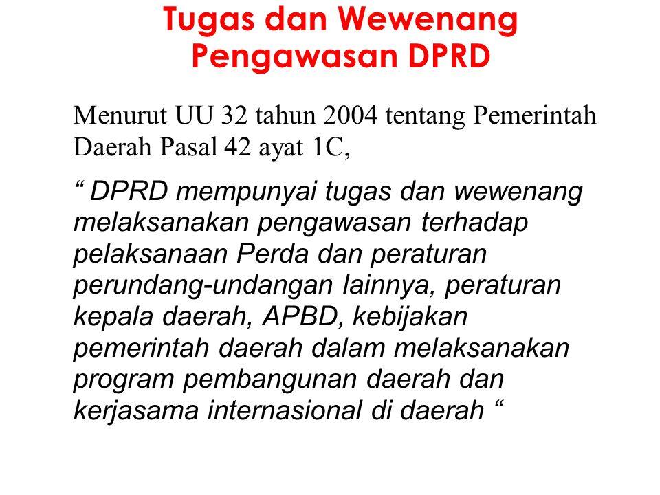 """Tugas dan Wewenang Pengawasan DPRD Menurut UU 32 tahun 2004 tentang Pemerintah Daerah Pasal 42 ayat 1C, """" DPRD mempunyai tugas dan wewenang melaksanak"""