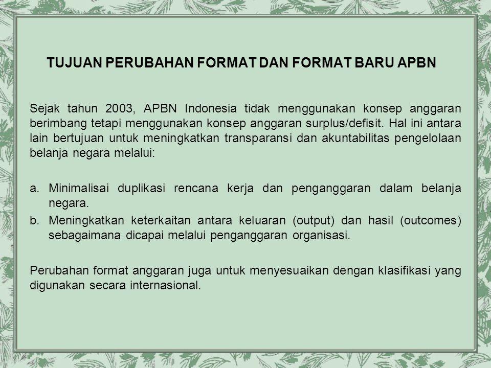 TUJUAN PERUBAHAN FORMAT DAN FORMAT BARU APBN Sejak tahun 2003, APBN Indonesia tidak menggunakan konsep anggaran berimbang tetapi menggunakan konsep an