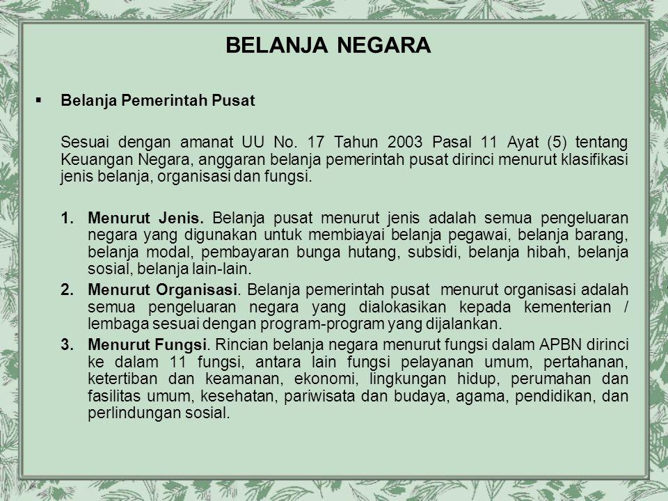 BELANJA NEGARA  Belanja Pemerintah Pusat Sesuai dengan amanat UU No. 17 Tahun 2003 Pasal 11 Ayat (5) tentang Keuangan Negara, anggaran belanja pemeri