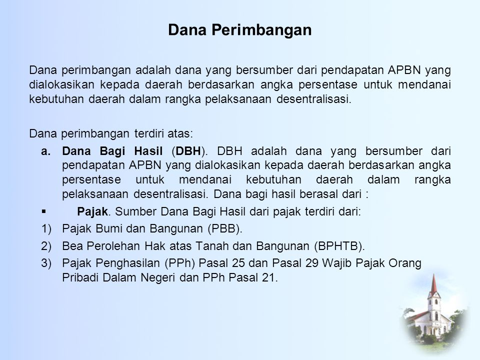 Dana Perimbangan Dana perimbangan adalah dana yang bersumber dari pendapatan APBN yang dialokasikan kepada daerah berdasarkan angka persentase untuk m