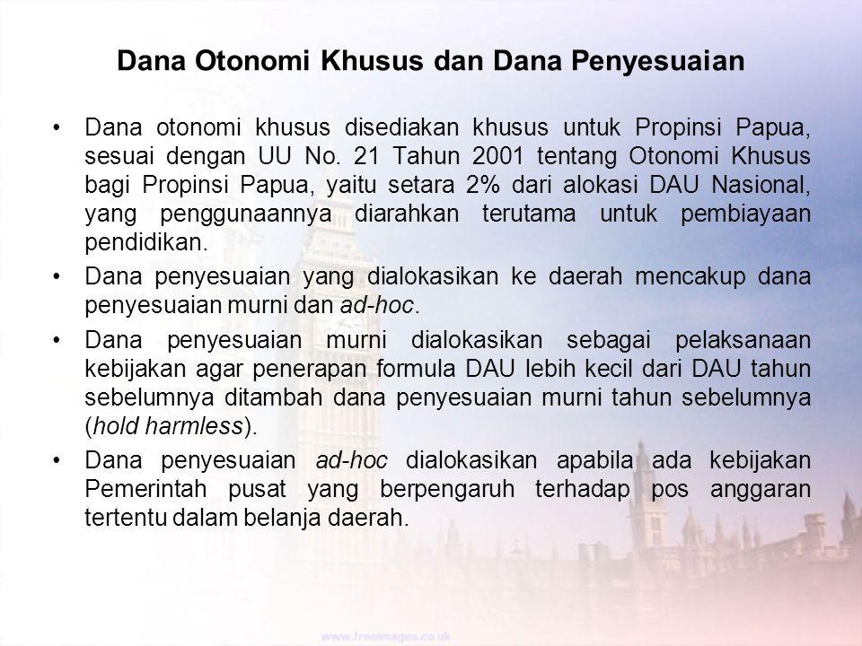 Dana Otonomi Khusus dan Dana Penyesuaian Dana otonomi khusus disediakan khusus untuk Propinsi Papua, sesuai dengan UU No. 21 Tahun 2001 tentang Otonom