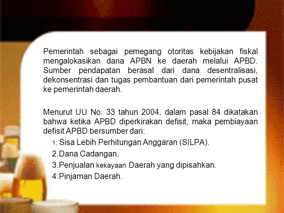 Pemerintah sebagai pemegang otoritas kebijakan fiskal mengalokasikan dana APBN ke daerah melalui APBD. Sumber pendapatan berasal dari dana desentralis