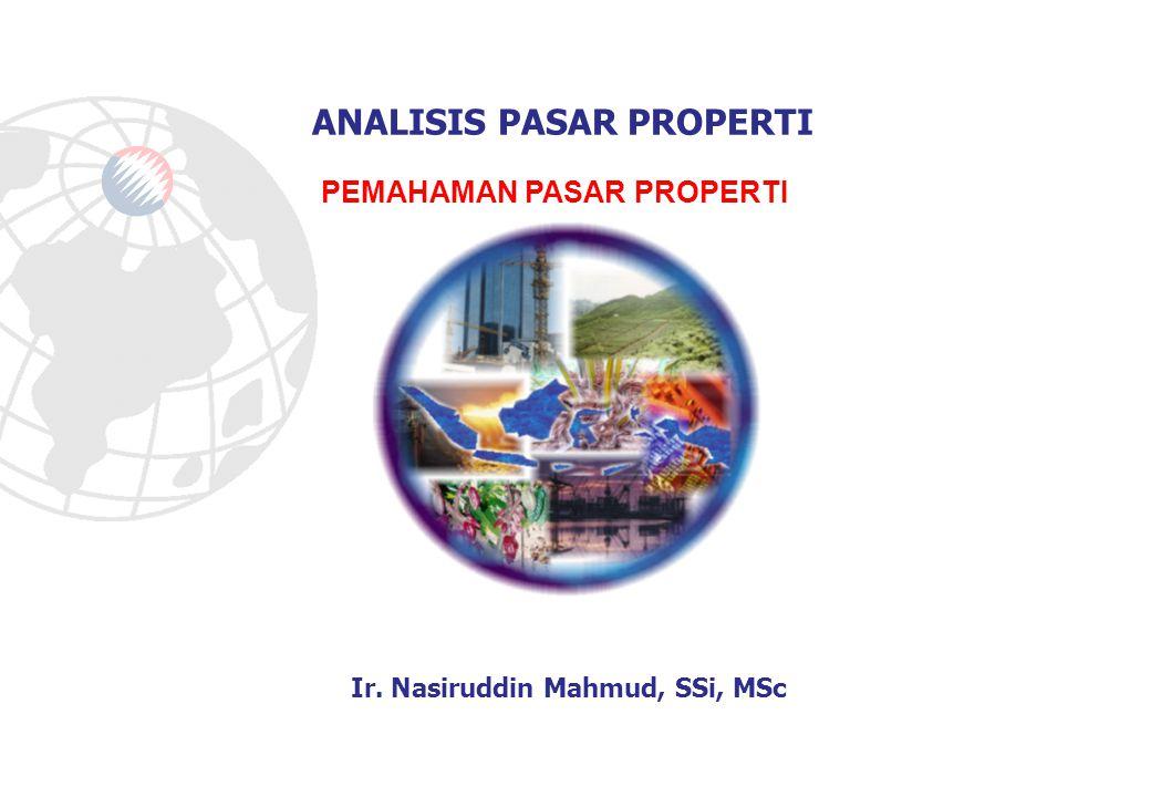 Ir. Nasiruddin Mahmud, SSi, MSc ANALISIS PASAR PROPERTI PEMAHAMAN PASAR PROPERTI