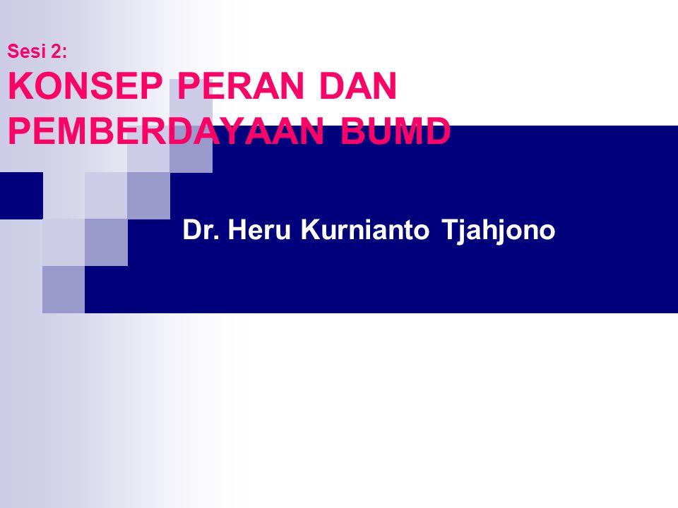 Sesi 2: KONSEP PERAN DAN PEMBERDAYAAN BUMD Dr. Heru Kurnianto Tjahjono