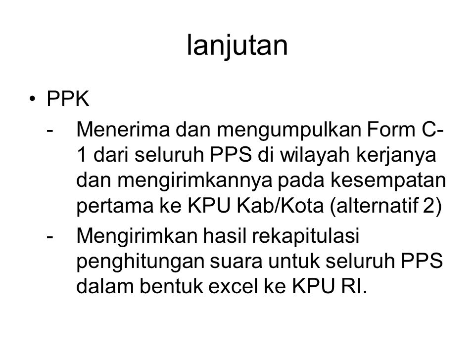 lanjutan KPU kabupaten/kota -Men scan Lampiran Form.C-1 sebagai e-document dalam bentuk PDF -Mengirim data hasil scan ke KPU-RI.