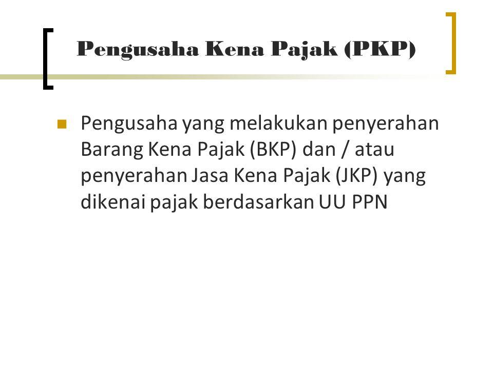Kewajiban PKP Pengusaha yang melakukan :  penyerahan BKP di dalam daerah pabean,  Penyerahan JKP di dalam daerah pabean,  Ekspor BKP berwujud,  Ekspor BKP tidak berwujud, dan  Ekspor JKP.