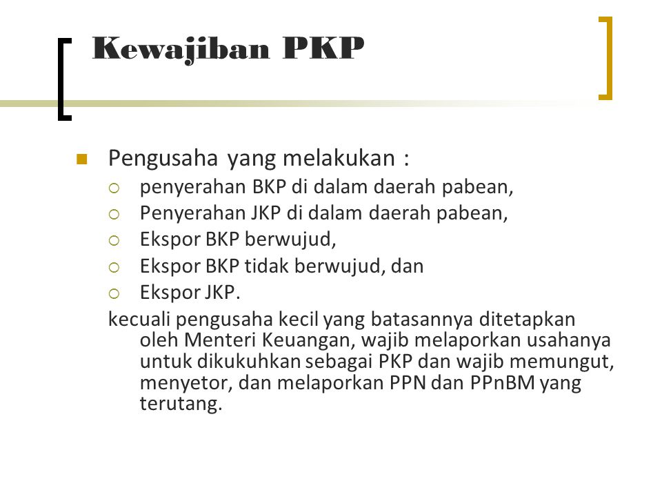 Pengusaha Kecil Pengusaha kecil dapat memilih untuk dikukuhkan sebagai Pengusaha Kena Pajak Pengusaha kecil yang memilih untuk dikukuhkan sebagai Pengusaha Kena Pajak wajib melaksanakan kewajiban sebagai PKP
