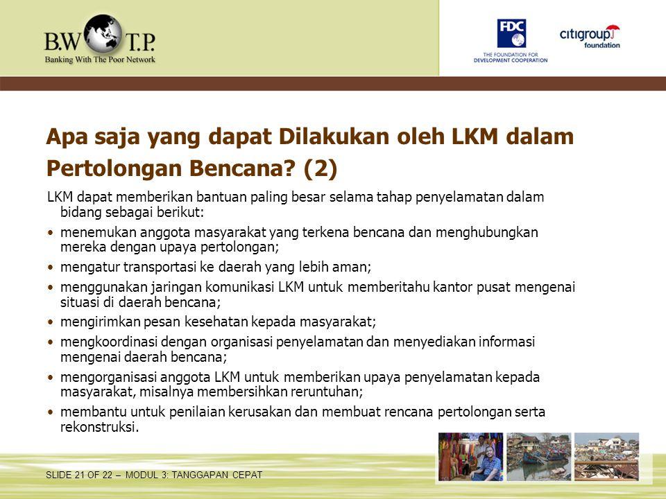 SLIDE 21 OF 22 – MODUL 3: TANGGAPAN CEPAT Apa saja yang dapat Dilakukan oleh LKM dalam Pertolongan Bencana? (2) LKM dapat memberikan bantuan paling be