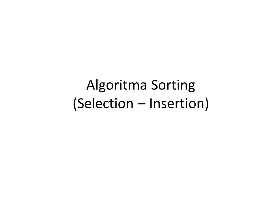 Dengan Algoritma Insertion bagian kiri array terurut sampai seluruh array Misal pada data array ke-k, data tersebut akan disisipkan pada indeks sebelum k, sesuai dengan urutannya.