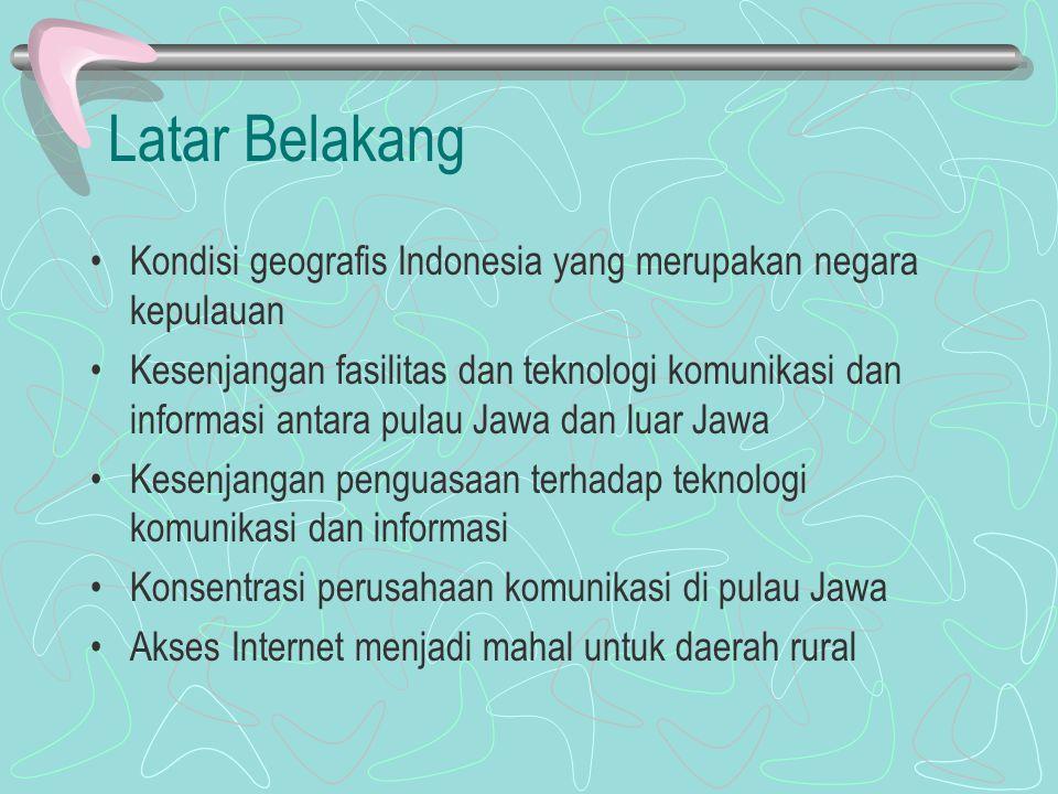 Latar Belakang Kondisi geografis Indonesia yang merupakan negara kepulauan Kesenjangan fasilitas dan teknologi komunikasi dan informasi antara pulau Jawa dan luar Jawa Kesenjangan penguasaan terhadap teknologi komunikasi dan informasi Konsentrasi perusahaan komunikasi di pulau Jawa Akses Internet menjadi mahal untuk daerah rural