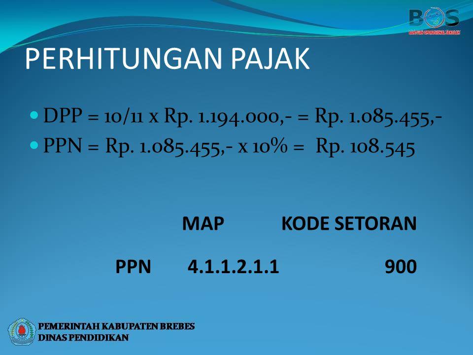 PERHITUNGAN PAJAK DPP = 10/11 x Rp. 1.194.000,- = Rp. 1.085.455,- PPN = Rp. 1.085.455,- x 10% = Rp. 108.545 MAPKODE SETORAN PPN4.1.1.2.1.1900